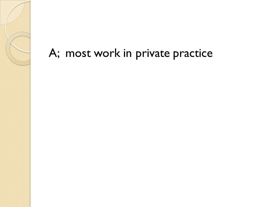 A; most work in private practice