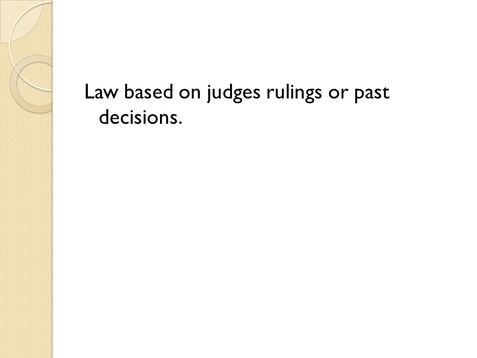 Law based on judges rulings or past decisions.