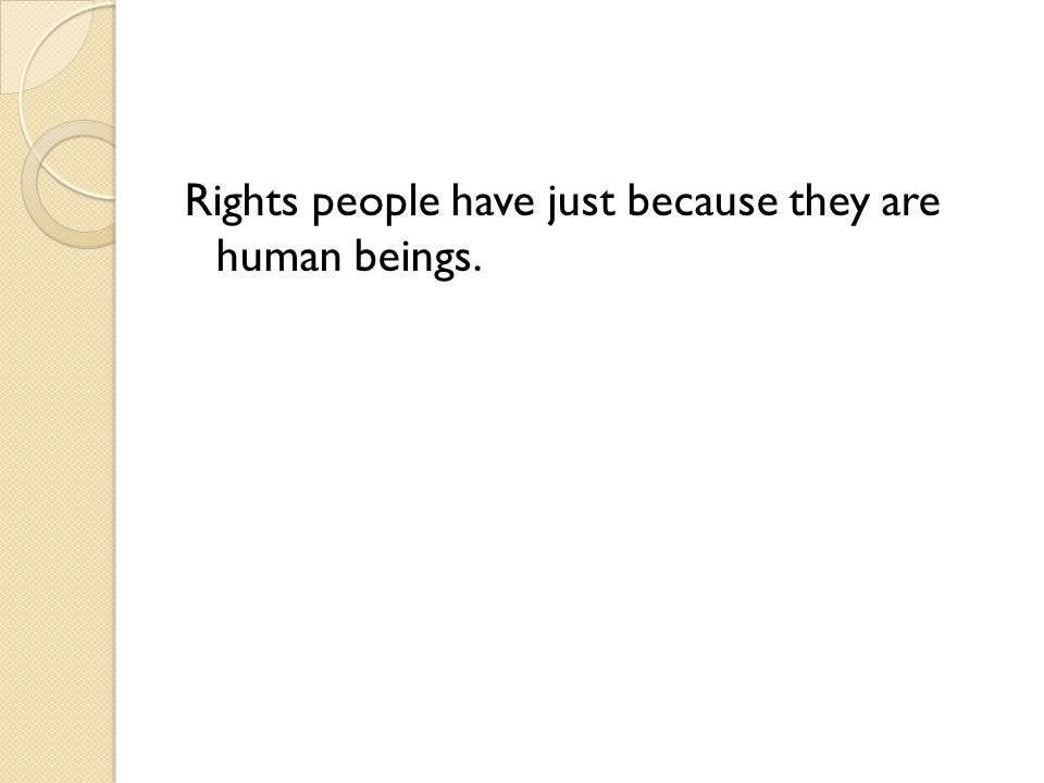 Rights people have just because they are human beings.