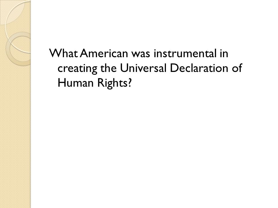 What American was instrumental in creating the Universal Declaration of Human Rights