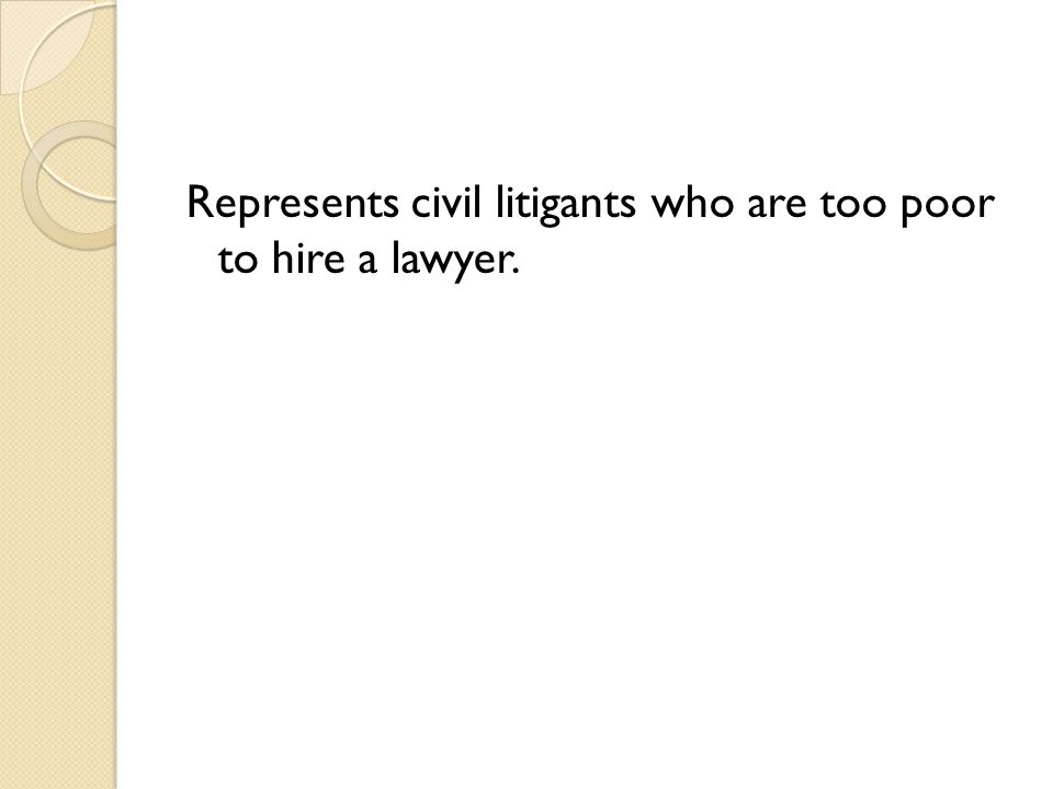 Represents civil litigants who are too poor to hire a lawyer.