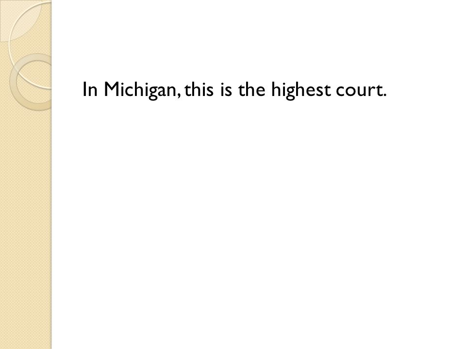In Michigan, this is the highest court.