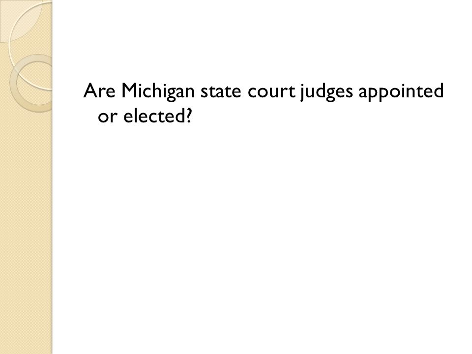 Are Michigan state court judges appointed or elected