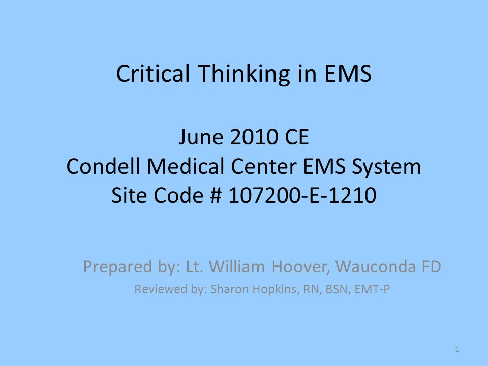 Critical Thinking in EMS June 2010 CE Condell Medical Center EMS System Site Code # 107200-E-1210