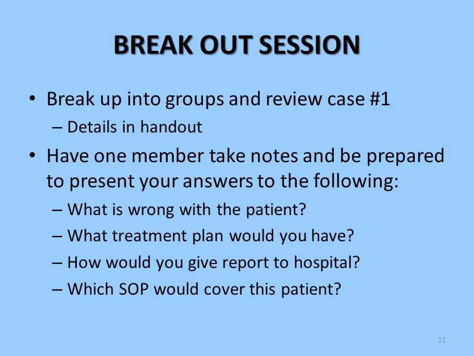 BREAK OUT SESSION Break up into groups and review case #1
