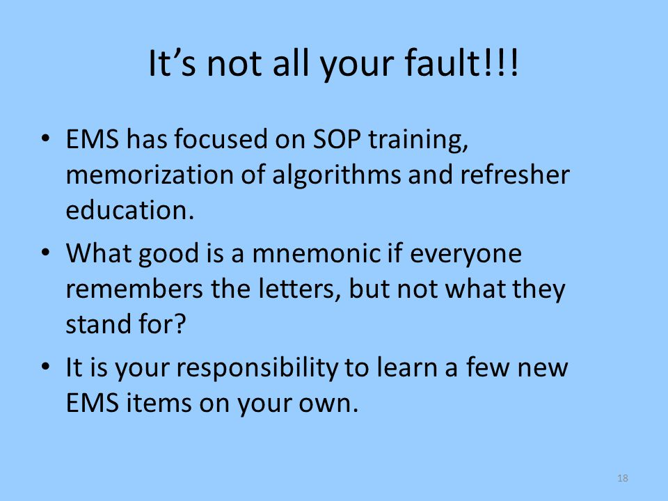 It's not all your fault!!! EMS has focused on SOP training, memorization of algorithms and refresher education.