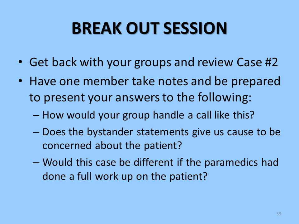 BREAK OUT SESSION Get back with your groups and review Case #2