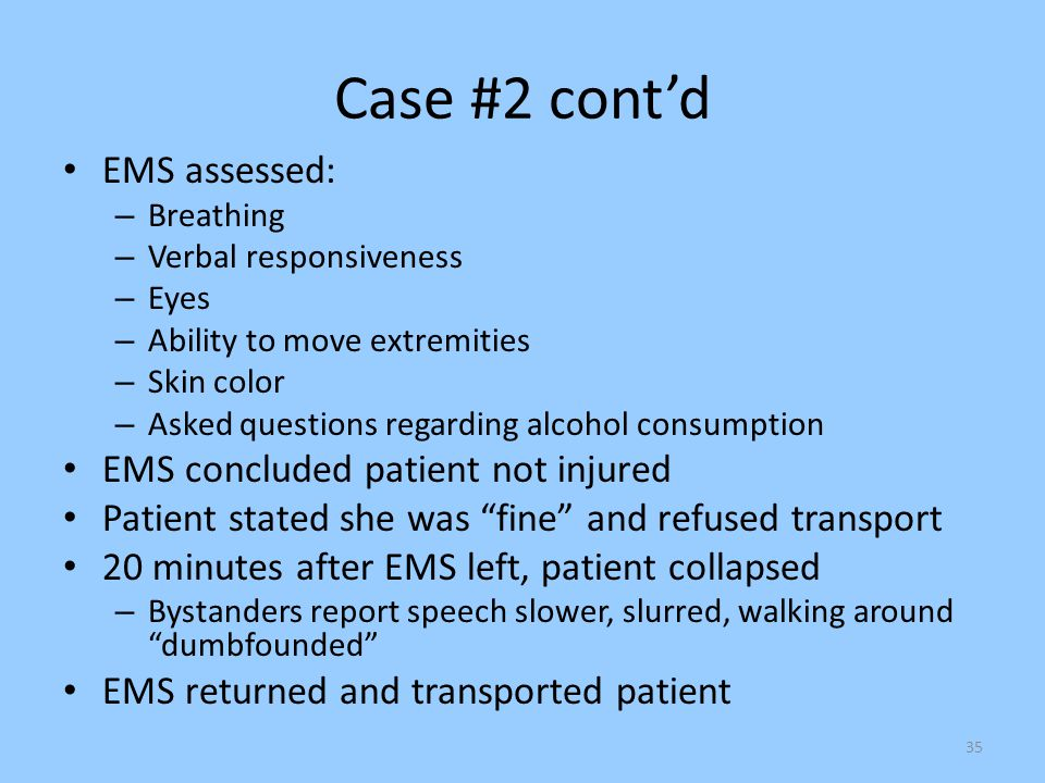Case #2 cont'd EMS assessed: EMS concluded patient not injured