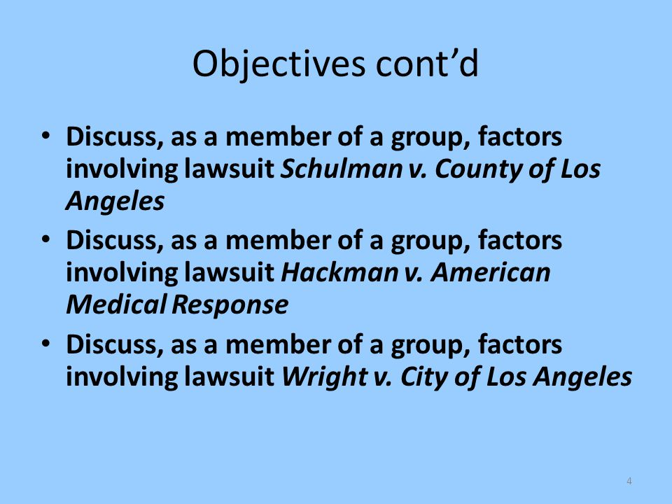 Objectives cont'd Discuss, as a member of a group, factors involving lawsuit Schulman v. County of Los Angeles.