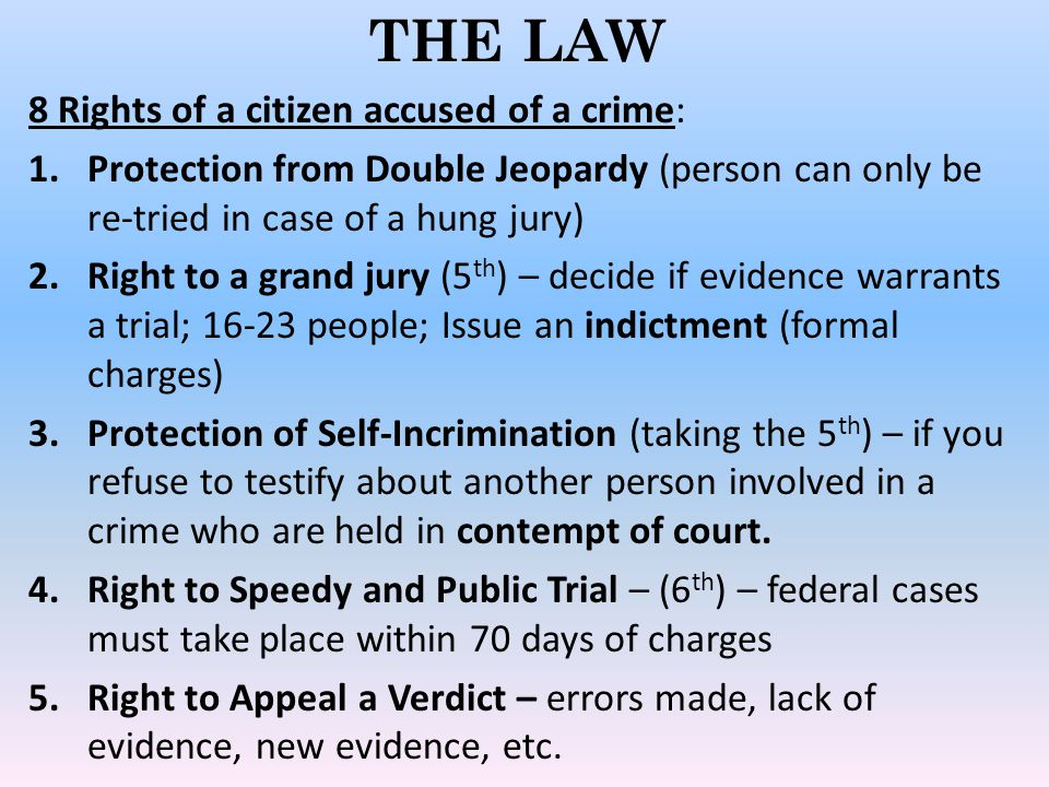 THE LAW 8 Rights of a citizen accused of a crime: