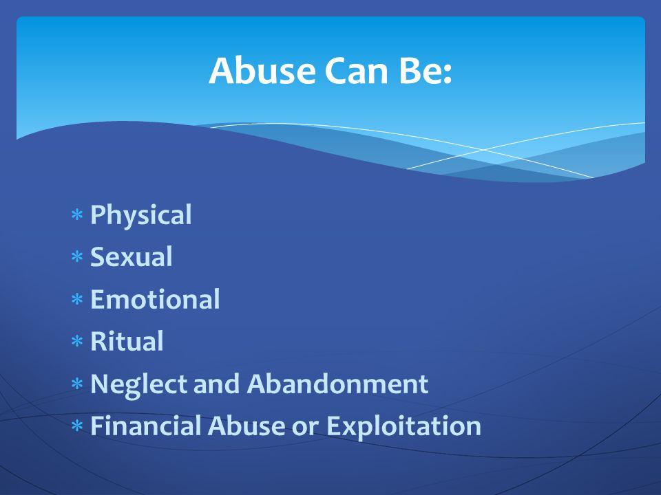 Abuse Can Be: Physical Sexual Emotional Ritual Neglect and Abandonment