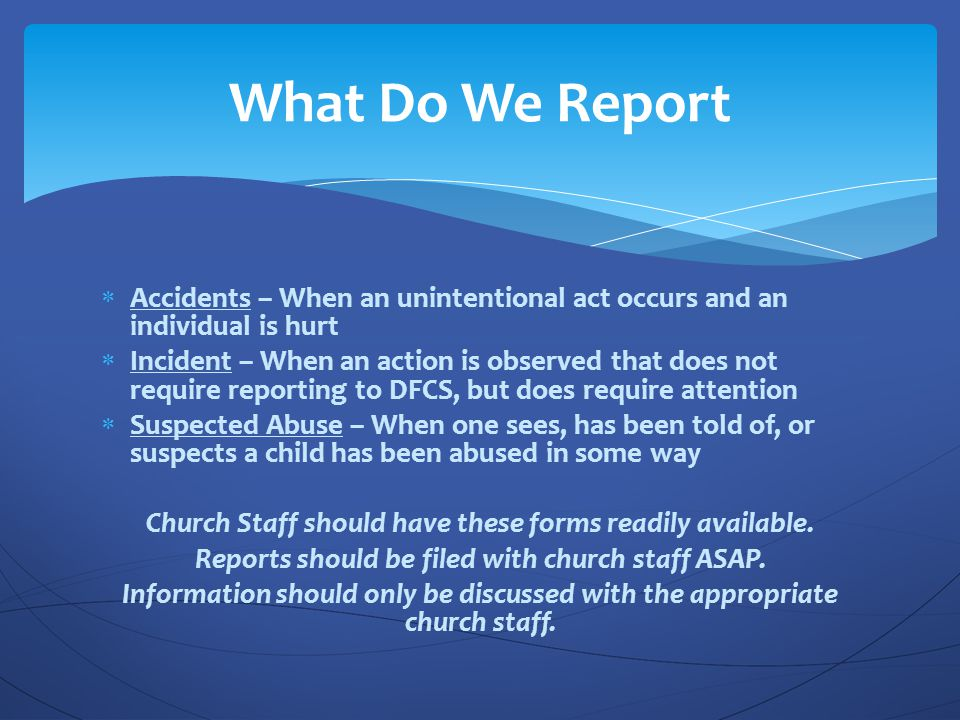 What Do We Report Accidents – When an unintentional act occurs and an individual is hurt.