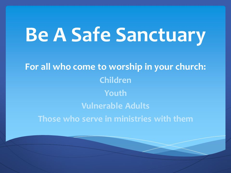 Be A Safe Sanctuary For all who come to worship in your church: