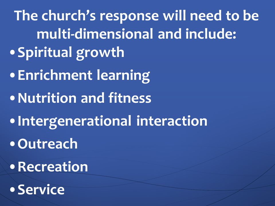 The church's response will need to be multi-dimensional and include: