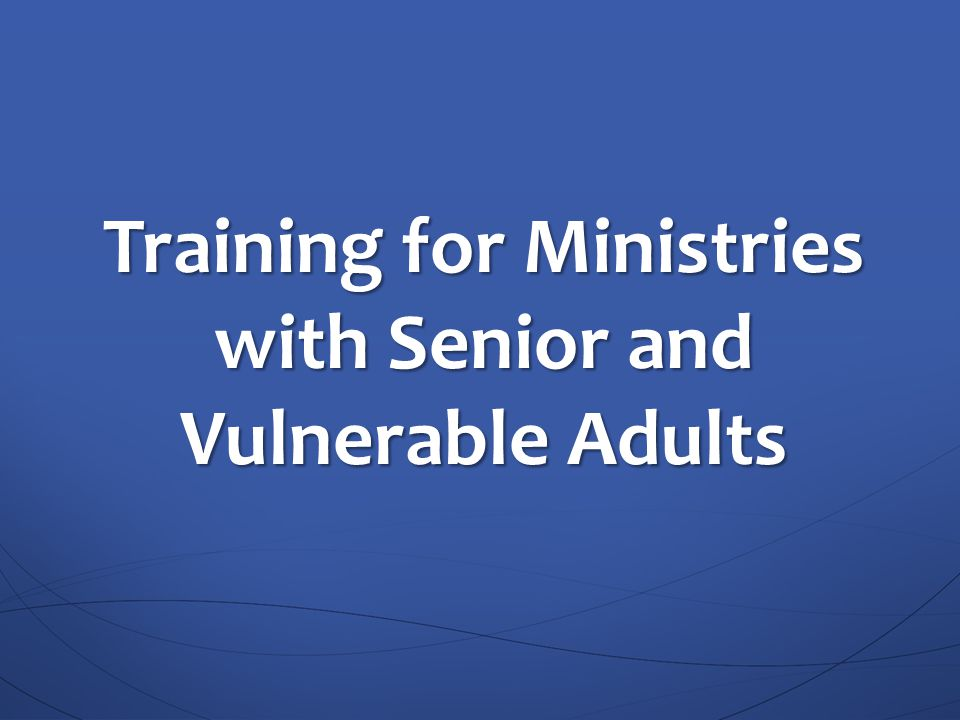 Training for Ministries with Senior and Vulnerable Adults