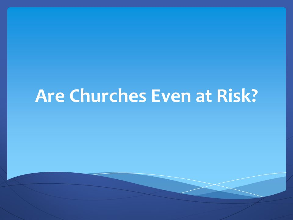 Are Churches Even at Risk
