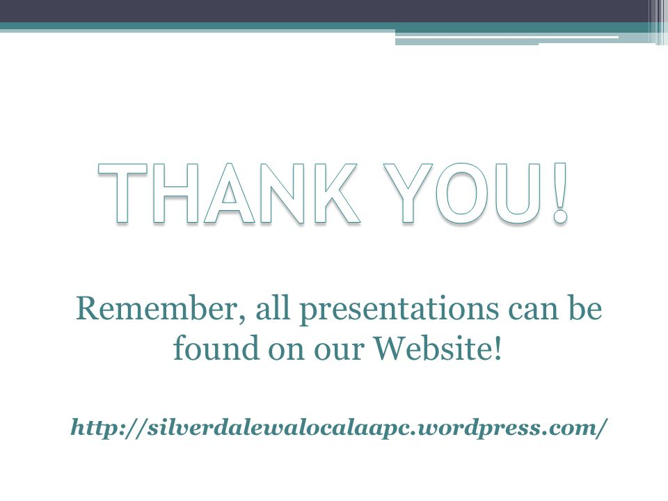 Remember, all presentations can be found on our Website!