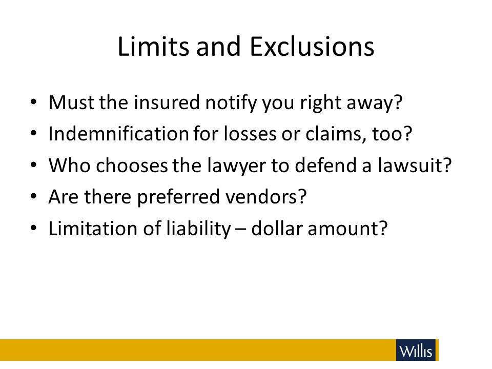 Limits and Exclusions Must the insured notify you right away