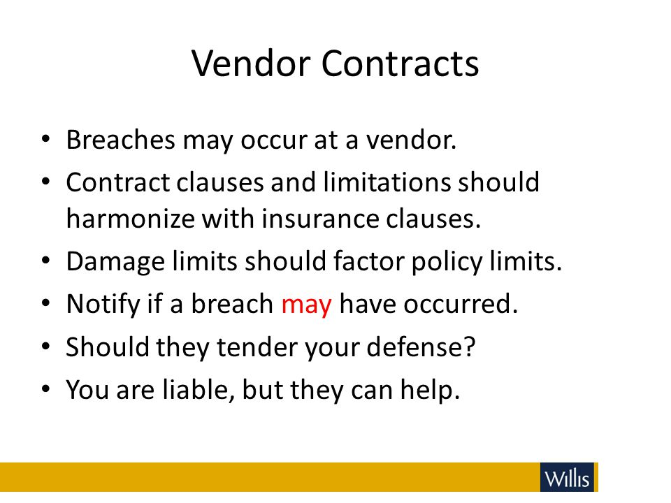 Vendor Contracts Breaches may occur at a vendor.