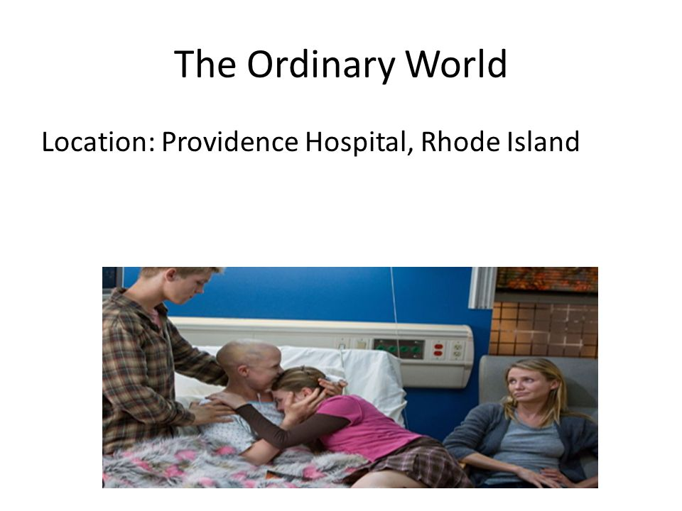 The Ordinary World Location: Providence Hospital, Rhode Island