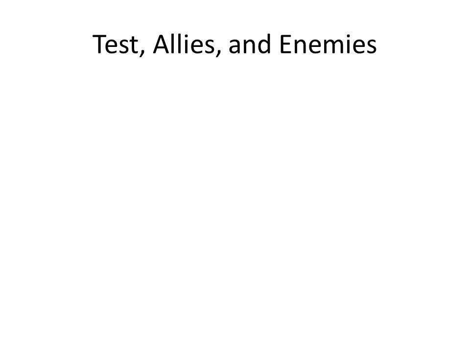 Test, Allies, and Enemies