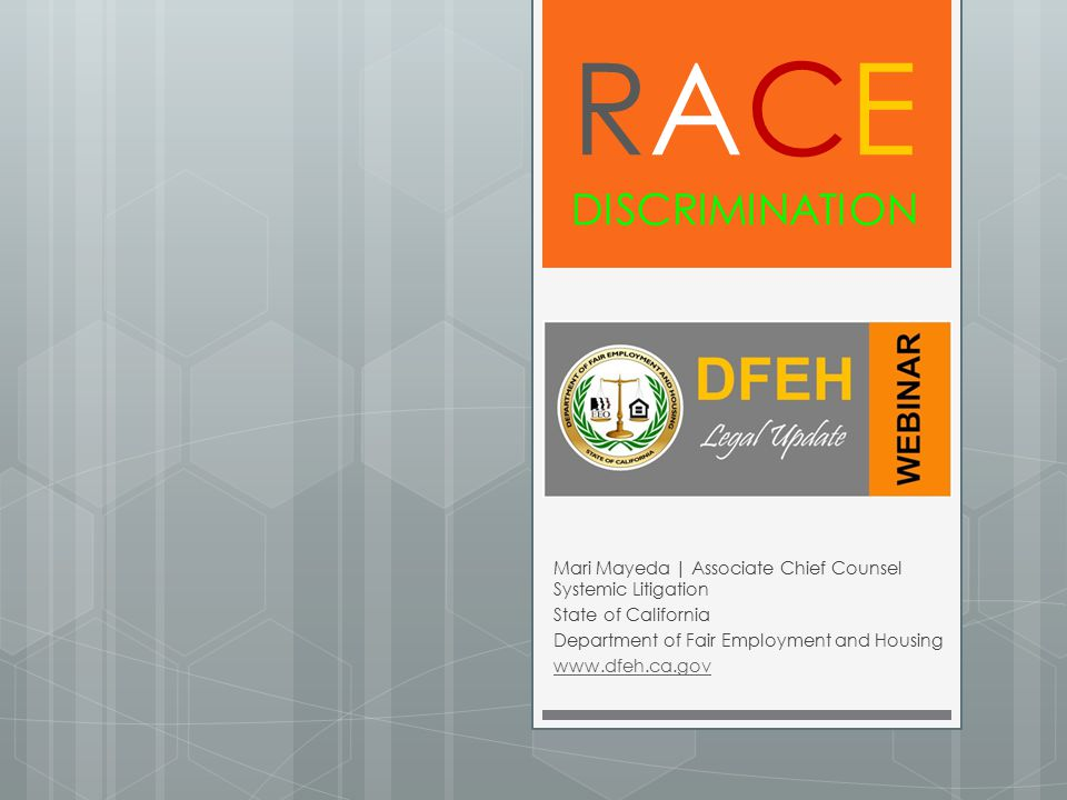 RACE DISCRIMINATION Mari Mayeda | Associate Chief Counsel Systemic Litigation. State of California.
