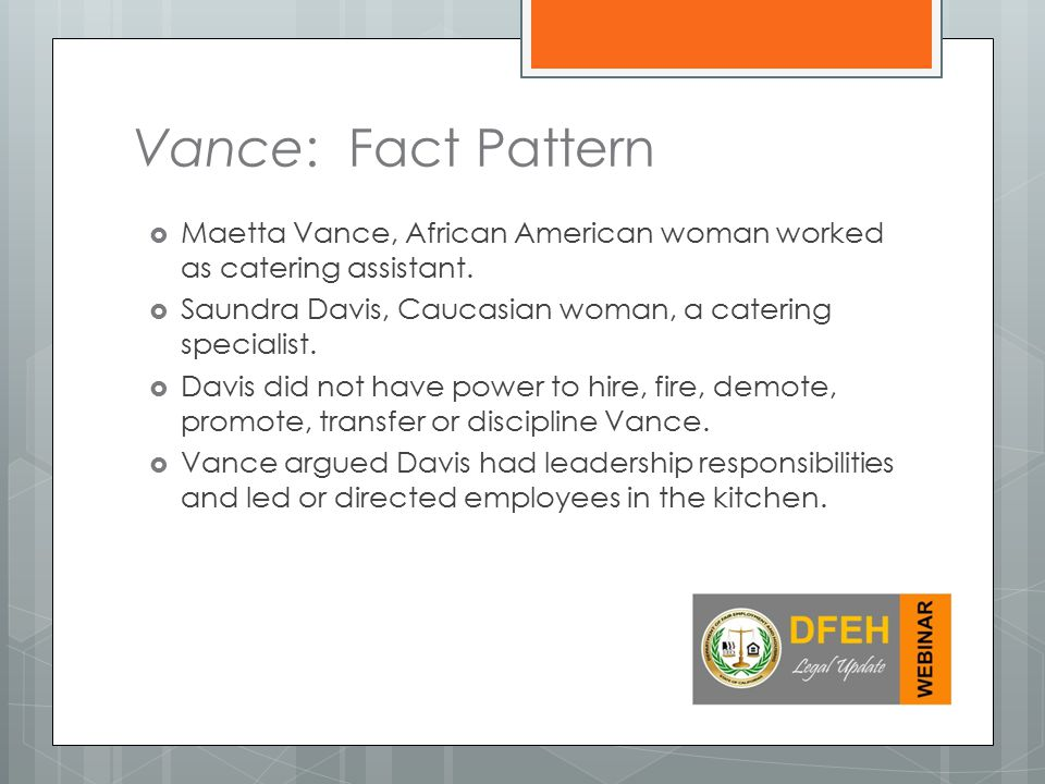 Vance: Fact Pattern Maetta Vance, African American woman worked as catering assistant. Saundra Davis, Caucasian woman, a catering specialist.