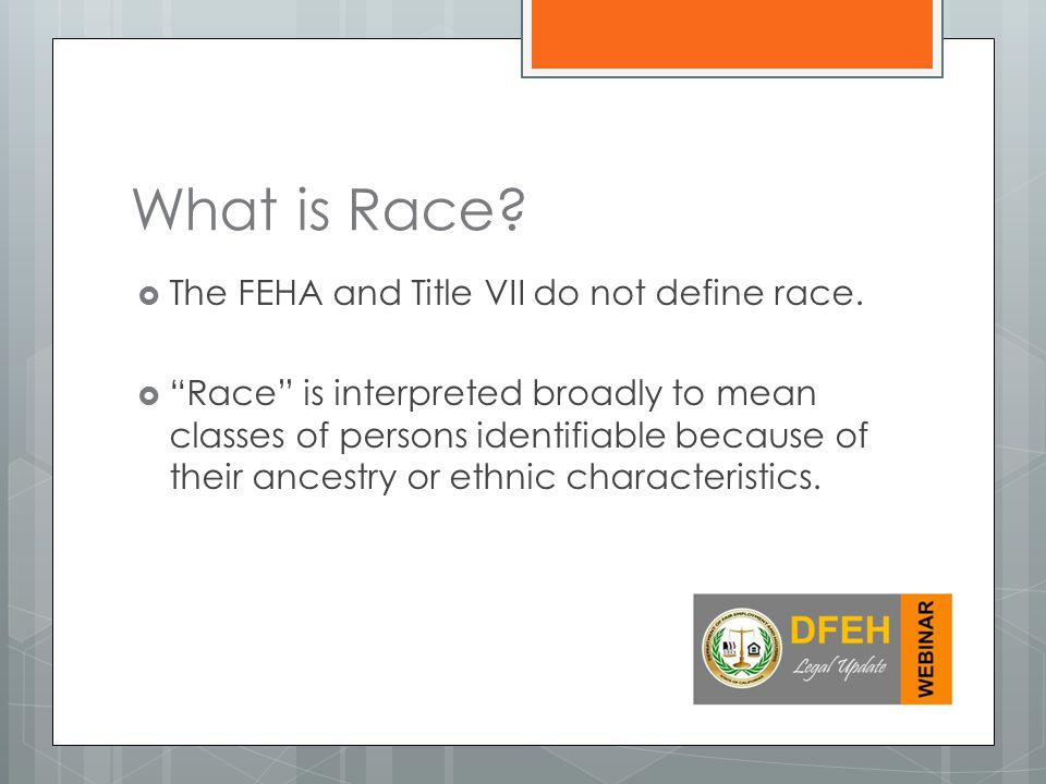 What is Race The FEHA and Title VII do not define race.