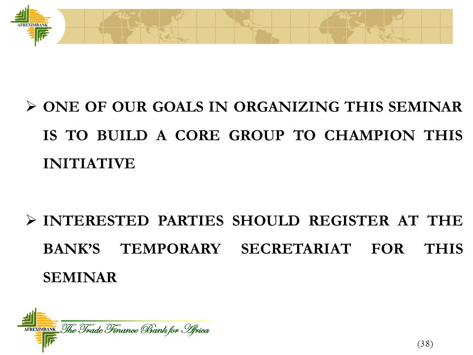 ONE OF OUR GOALS IN ORGANIZING THIS SEMINAR IS TO BUILD A CORE GROUP TO CHAMPION THIS INITIATIVE