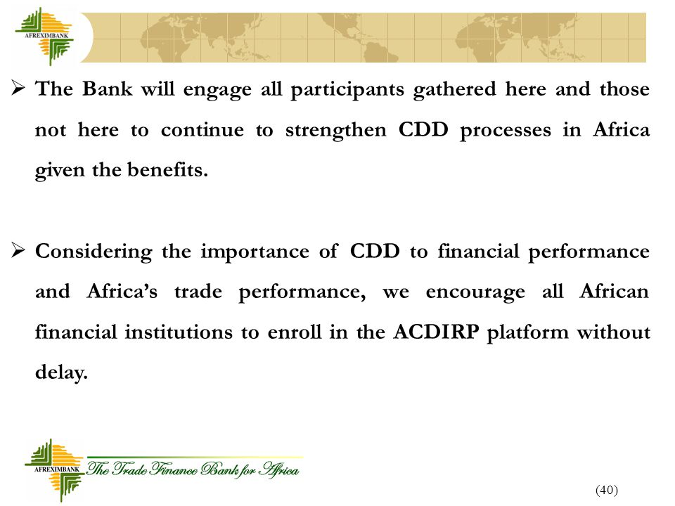 The Bank will engage all participants gathered here and those not here to continue to strengthen CDD processes in Africa given the benefits.