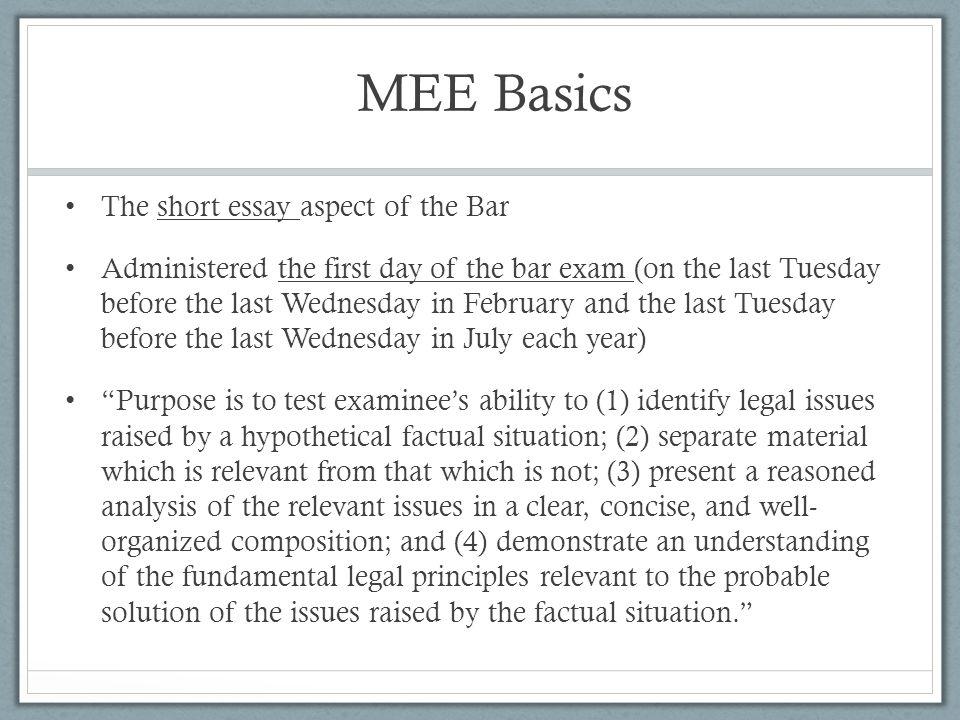 MEE Basics The short essay aspect of the Bar