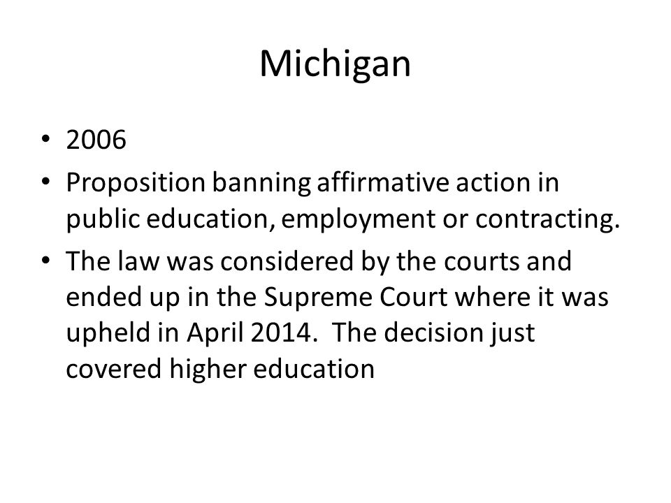 Michigan 2006. Proposition banning affirmative action in public education, employment or contracting.