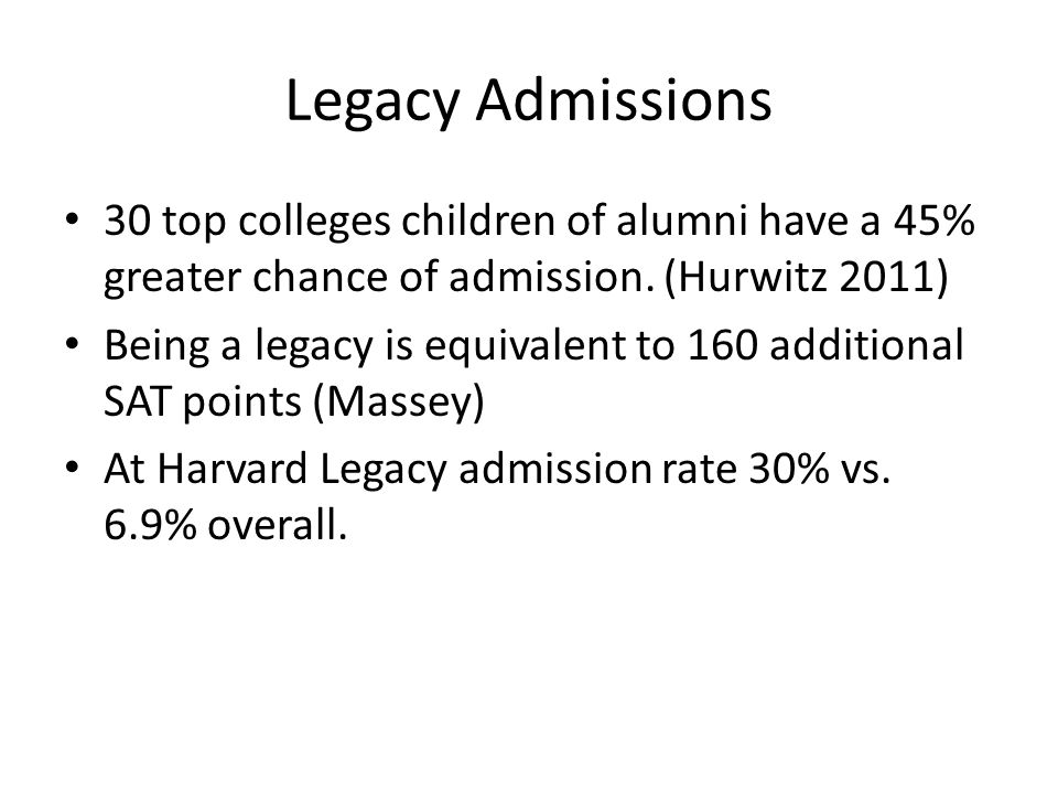 Legacy Admissions 30 top colleges children of alumni have a 45% greater chance of admission. (Hurwitz 2011)