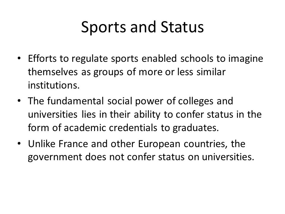 Sports and Status Efforts to regulate sports enabled schools to imagine themselves as groups of more or less similar institutions.