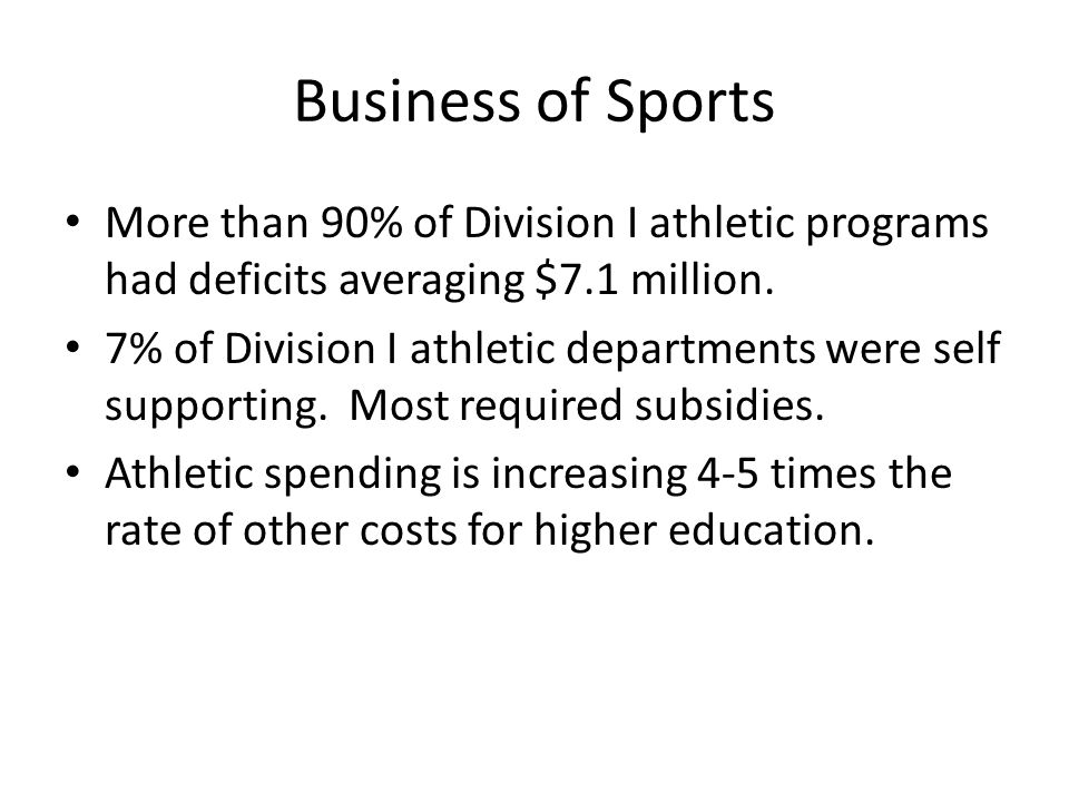 Business of Sports More than 90% of Division I athletic programs had deficits averaging $7.1 million.