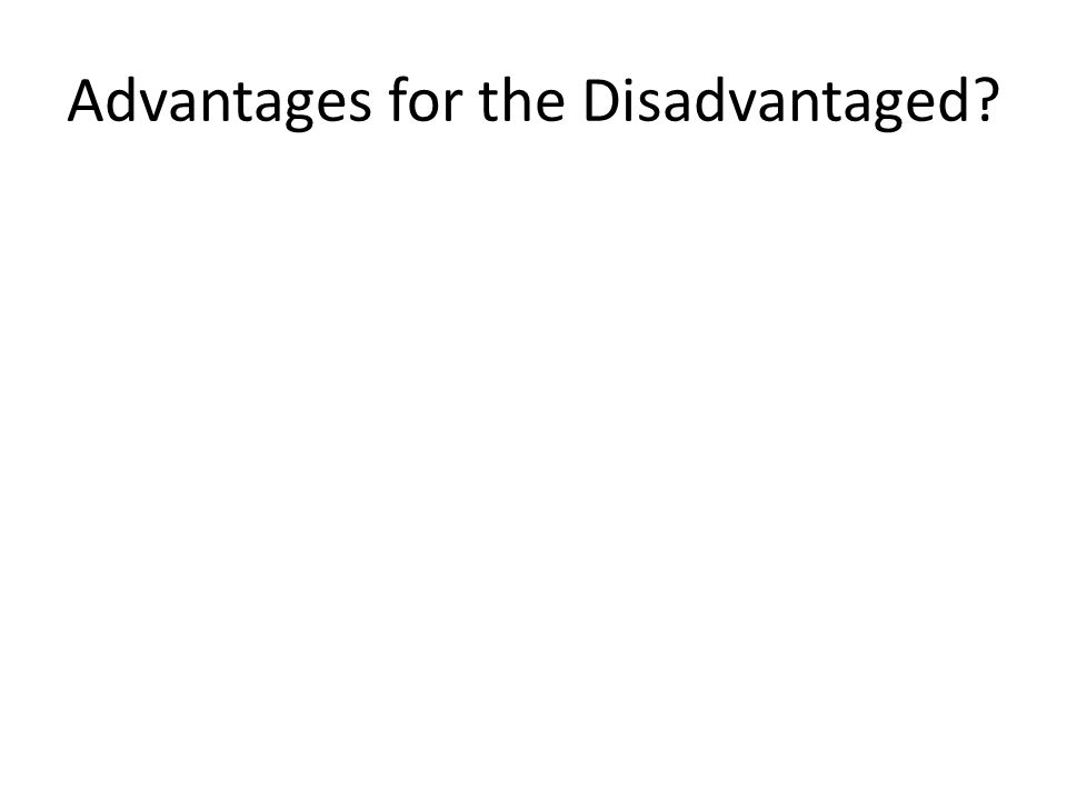 Advantages for the Disadvantaged
