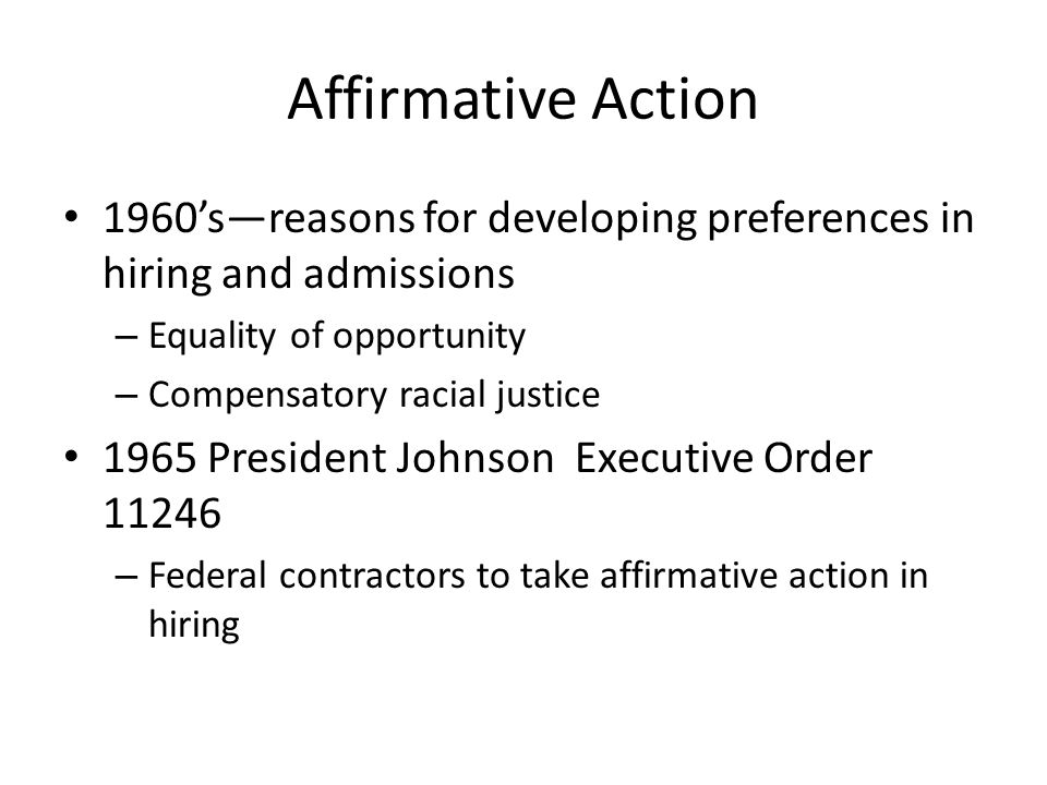 Affirmative Action 1960's—reasons for developing preferences in hiring and admissions. Equality of opportunity.