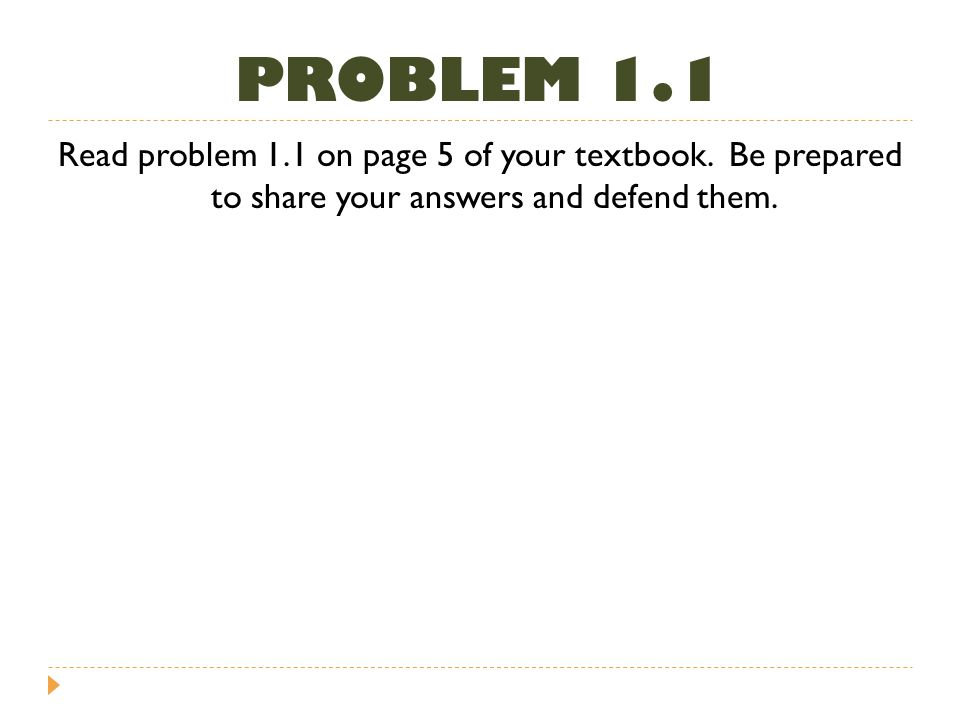 PROBLEM 1.1 Read problem 1.1 on page 5 of your textbook.