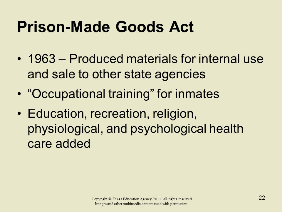 Prison-Made Goods Act 1963 – Produced materials for internal use and sale to other state agencies.