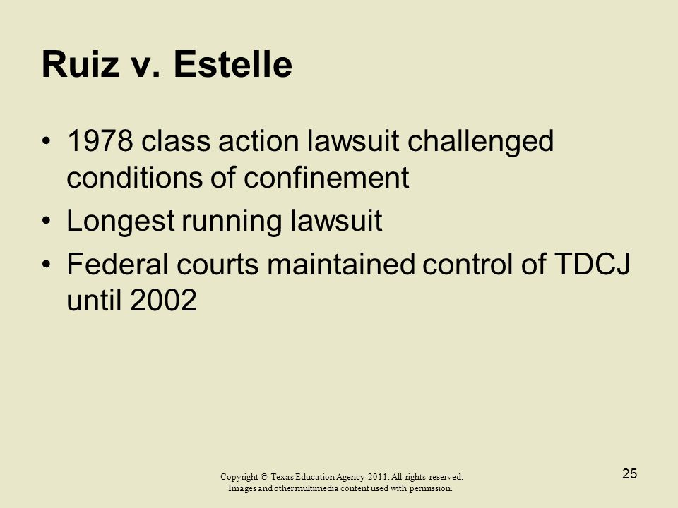 Ruiz v. Estelle 1978 class action lawsuit challenged conditions of confinement. Longest running lawsuit.
