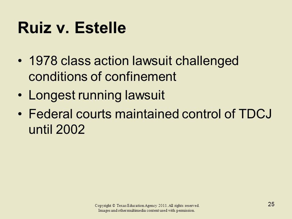 Ruiz v. Estelle 1978 class action lawsuit challenged conditions of confinement. Longest running lawsuit.