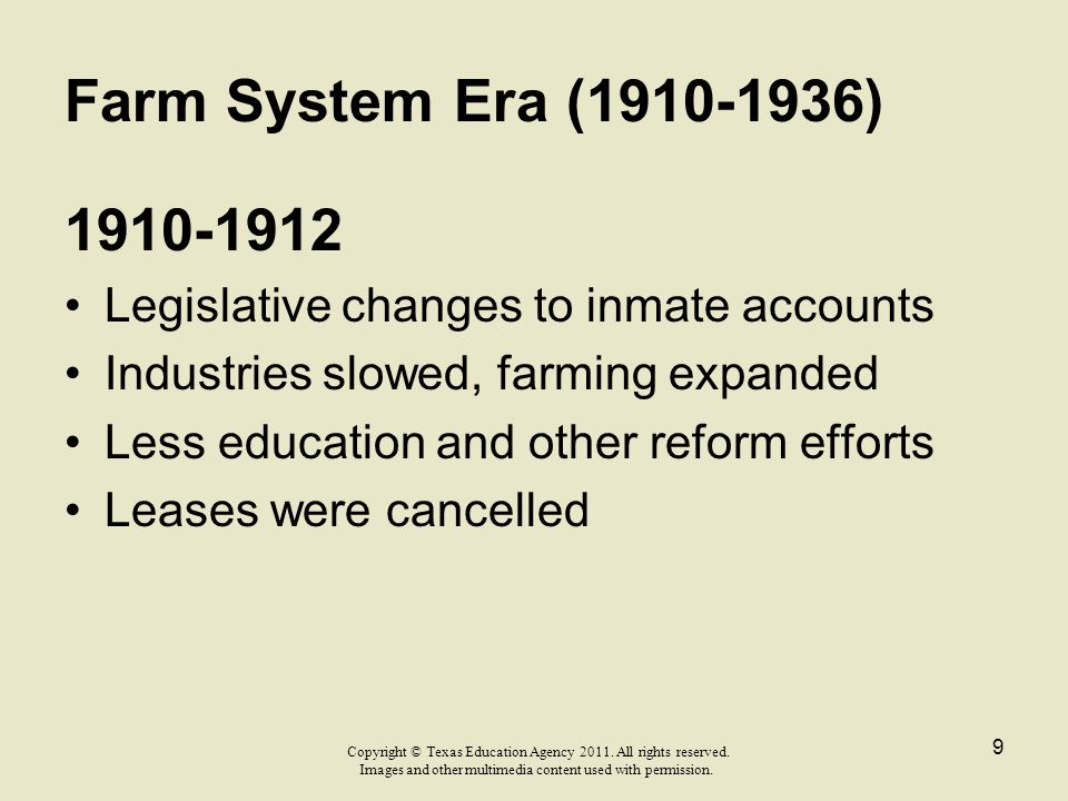 Farm System Era (1910-1936) 1910-1912. Legislative changes to inmate accounts. Industries slowed, farming expanded.