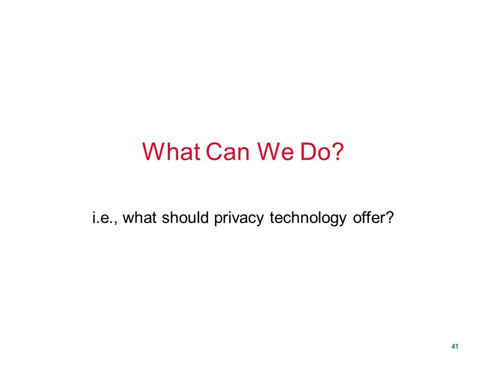 i.e., what should privacy technology offer