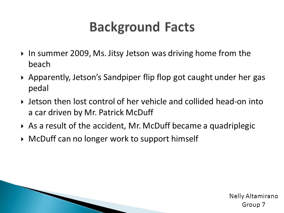 Background Facts In summer 2009, Ms. Jitsy Jetson was driving home from the beach.
