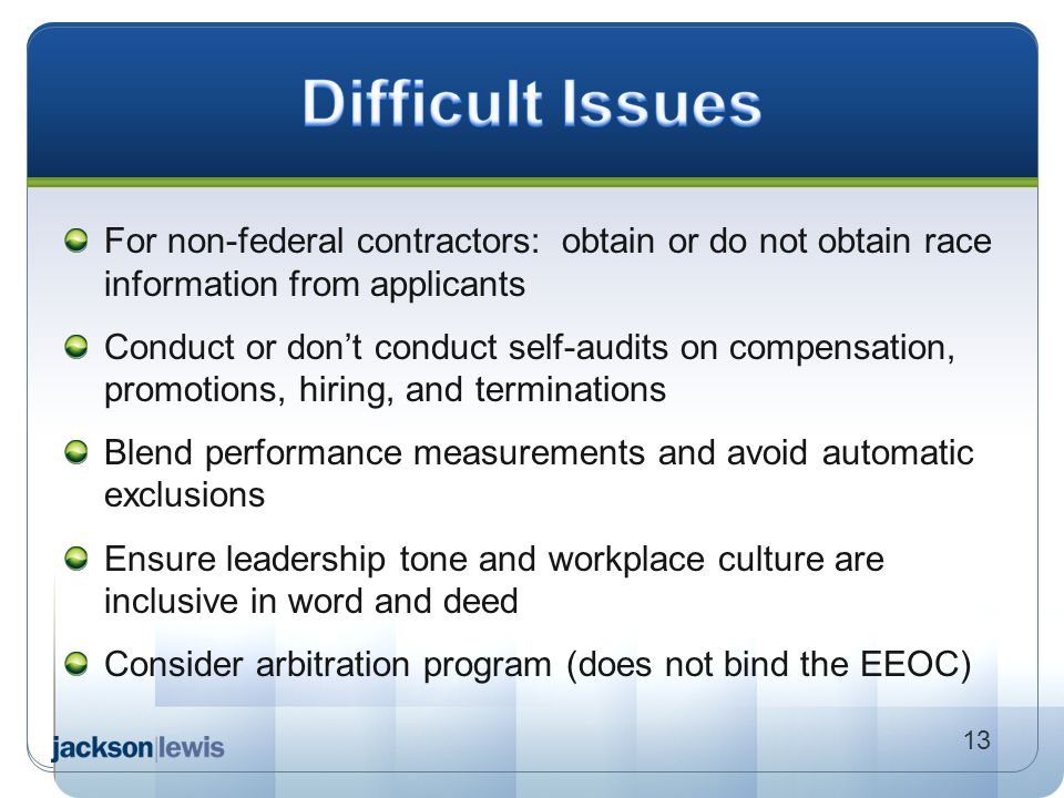 Difficult Issues For non-federal contractors: obtain or do not obtain race information from applicants.