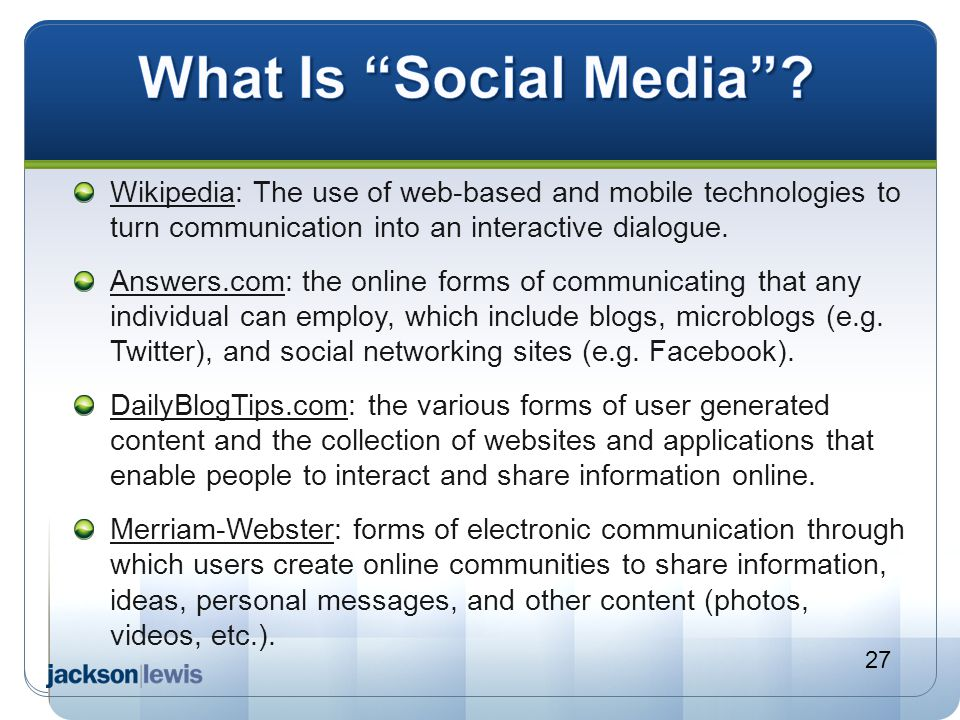 What Is Social Media Wikipedia: The use of web-based and mobile technologies to turn communication into an interactive dialogue.