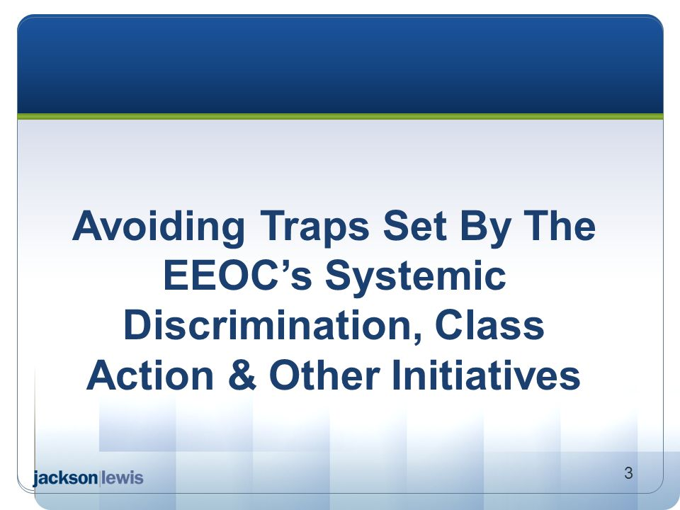 Avoiding Traps Set By The EEOC's Systemic Discrimination, Class Action & Other Initiatives