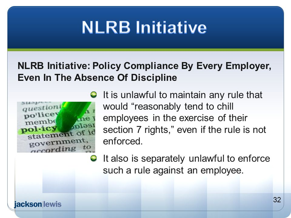 NLRB Initiative NLRB Initiative: Policy Compliance By Every Employer, Even In The Absence Of Discipline.
