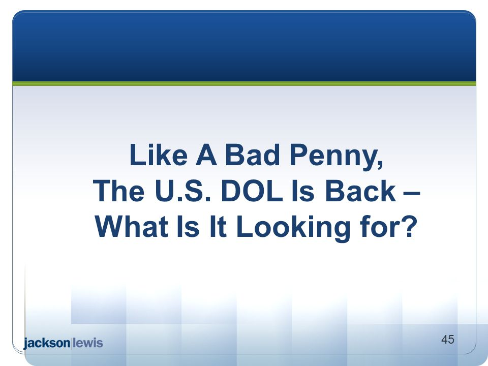Like A Bad Penny, The U.S. DOL Is Back – What Is It Looking for