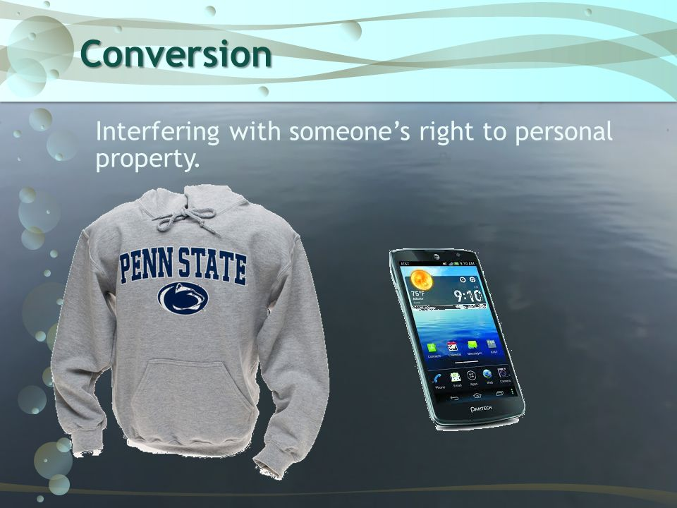 Conversion Interfering with someone's right to personal property.
